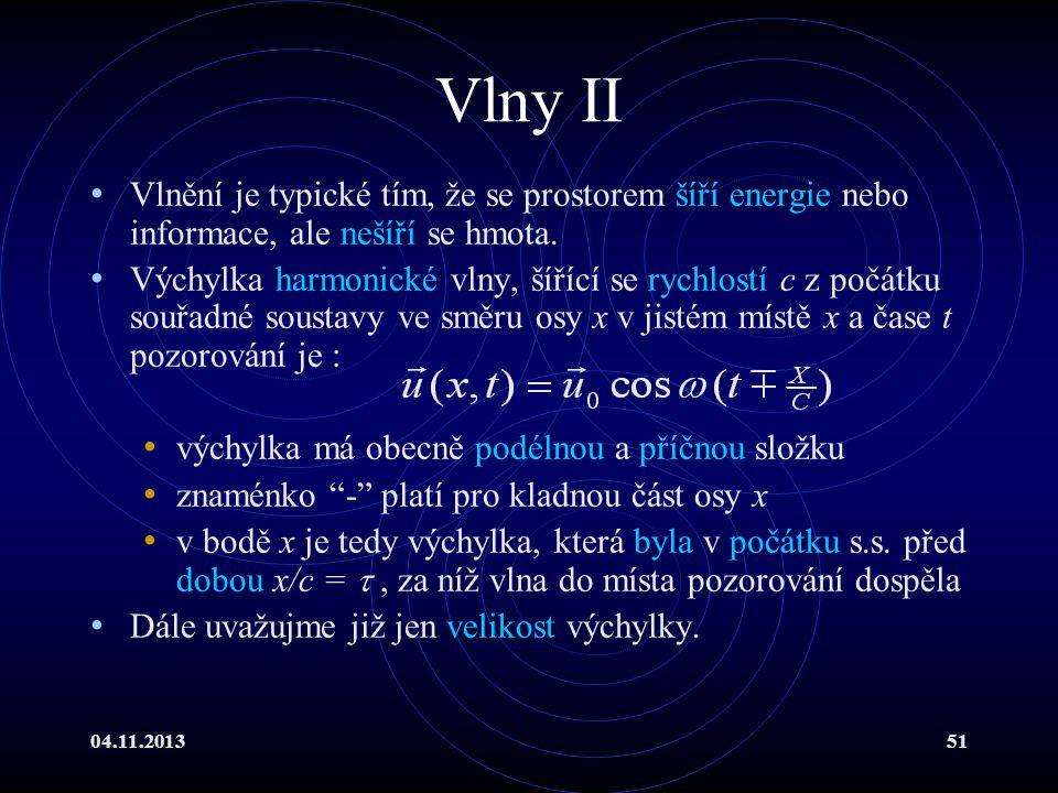 04.11.201351 Vlny II Vlnění je typické tím, že se prostorem šíří energie nebo informace, ale nešíří se hmota. Výchylka harmonické vlny, šířící se rych
