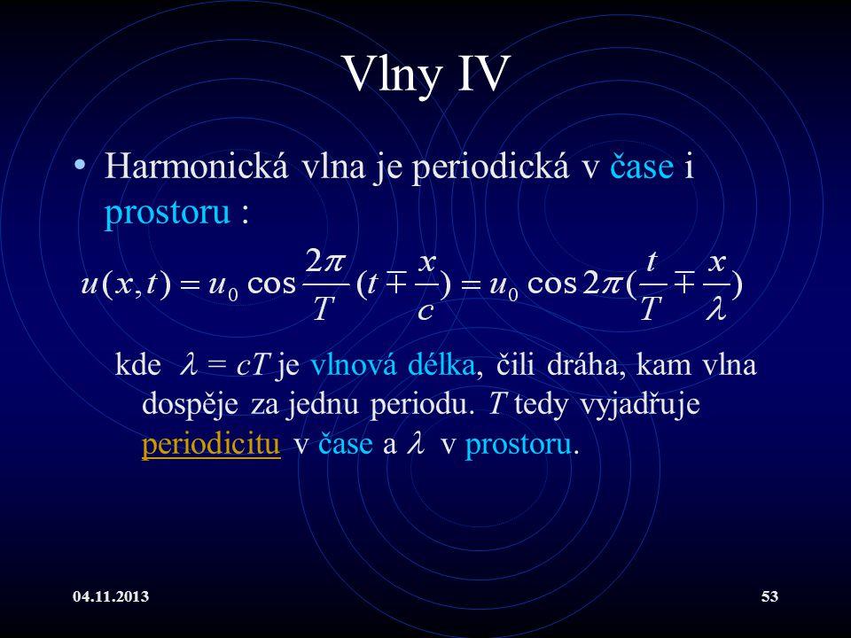 04.11.201353 Vlny IV Harmonická vlna je periodická v čase i prostoru : kde = cT je vlnová délka, čili dráha, kam vlna dospěje za jednu periodu. T tedy