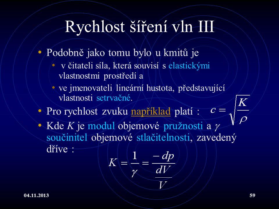 04.11.201359 Rychlost šíření vln III Podobně jako tomu bylo u kmitů je v čitateli síla, která souvisí s elastickými vlastnostmi prostředí a ve jmenova