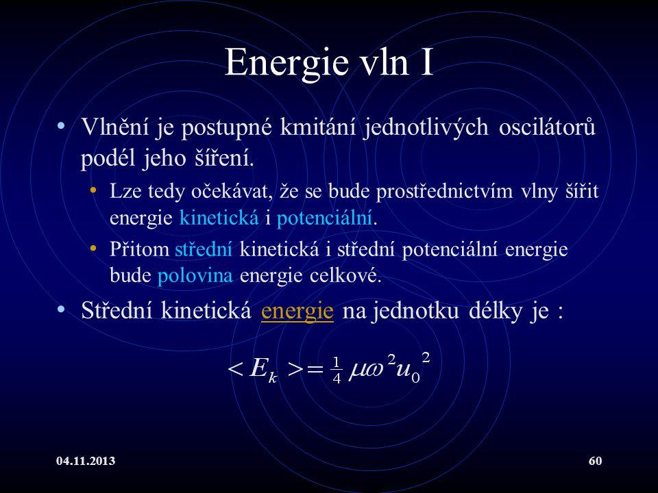 04.11.201360 Energie vln I Vlnění je postupné kmitání jednotlivých oscilátorů podél jeho šíření. Lze tedy očekávat, že se bude prostřednictvím vlny ší