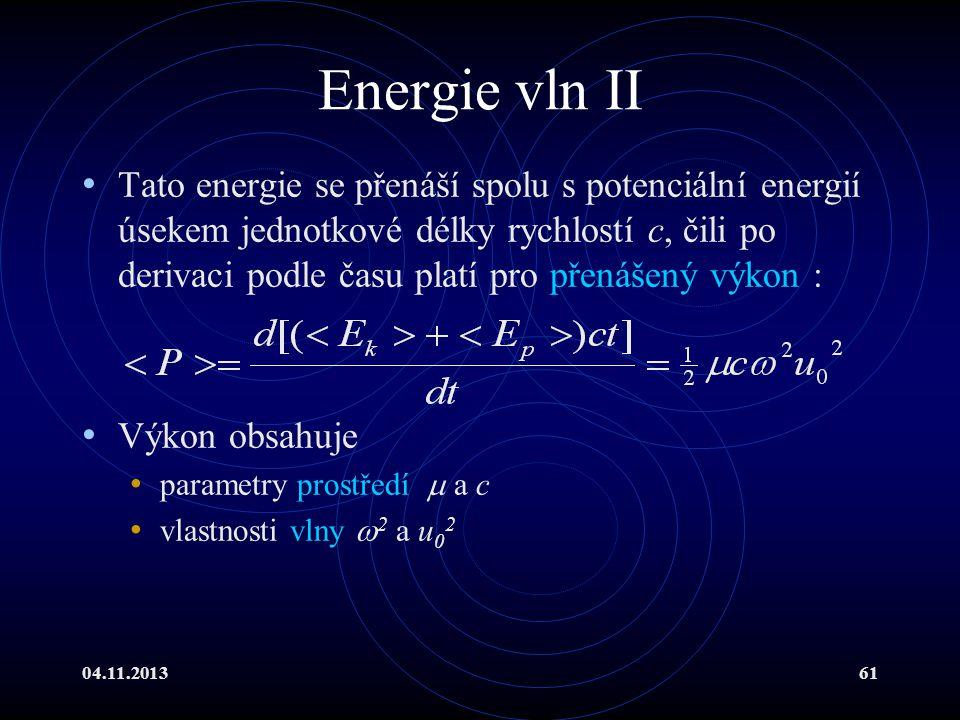 04.11.201361 Energie vln II Tato energie se přenáší spolu s potenciální energií úsekem jednotkové délky rychlostí c, čili po derivaci podle času platí