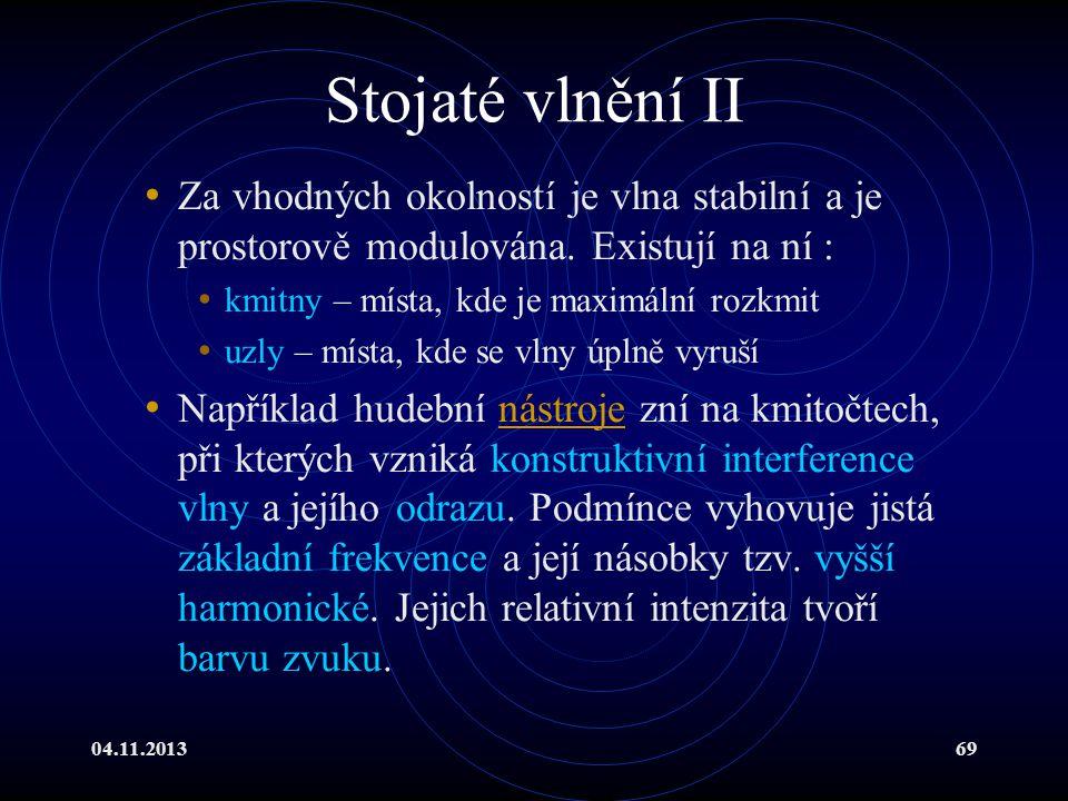 04.11.201369 Stojaté vlnění II Za vhodných okolností je vlna stabilní a je prostorově modulována. Existují na ní : kmitny – místa, kde je maximální ro