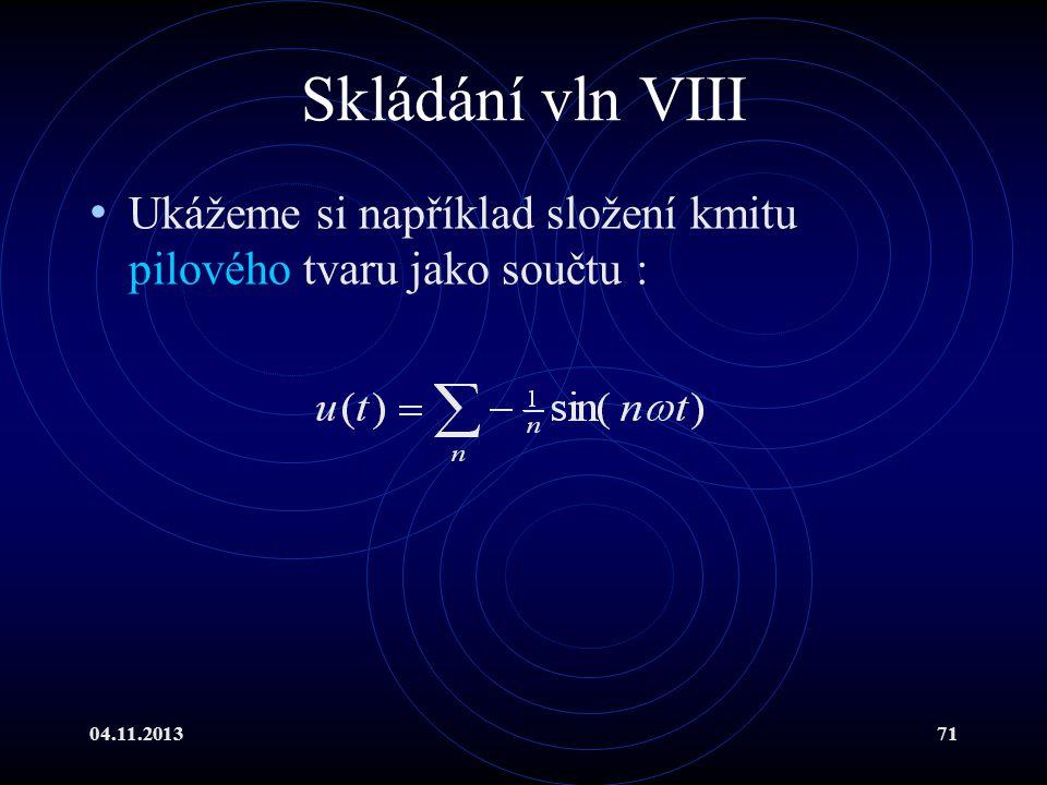 04.11.201371 Skládání vln VIII Ukážeme si například složení kmitu pilového tvaru jako součtu :
