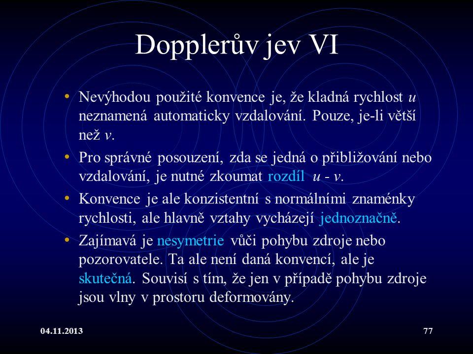 04.11.201377 Dopplerův jev VI Nevýhodou použité konvence je, že kladná rychlost u neznamená automaticky vzdalování. Pouze, je-li větší než v. Pro sprá