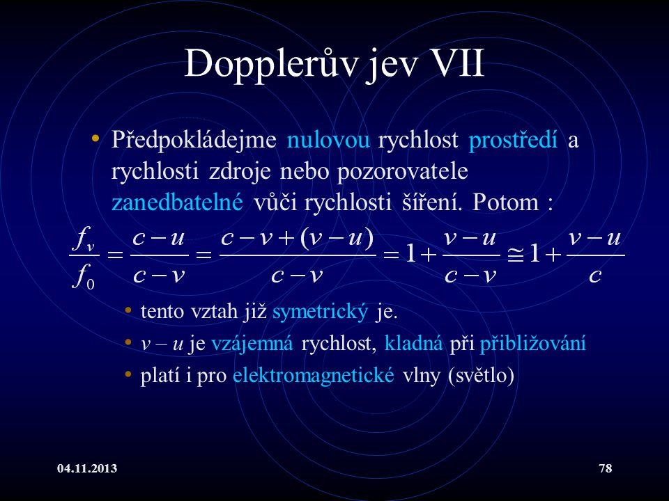 04.11.201378 Dopplerův jev VII Předpokládejme nulovou rychlost prostředí a rychlosti zdroje nebo pozorovatele zanedbatelné vůči rychlosti šíření. Poto