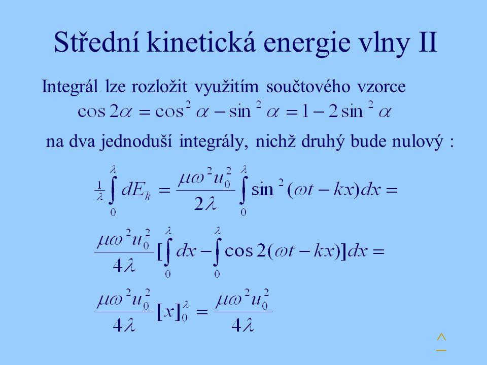 Střední kinetická energie vlny II Integrál lze rozložit využitím součtového vzorce na dva jednoduší integrály, nichž druhý bude nulový : ^