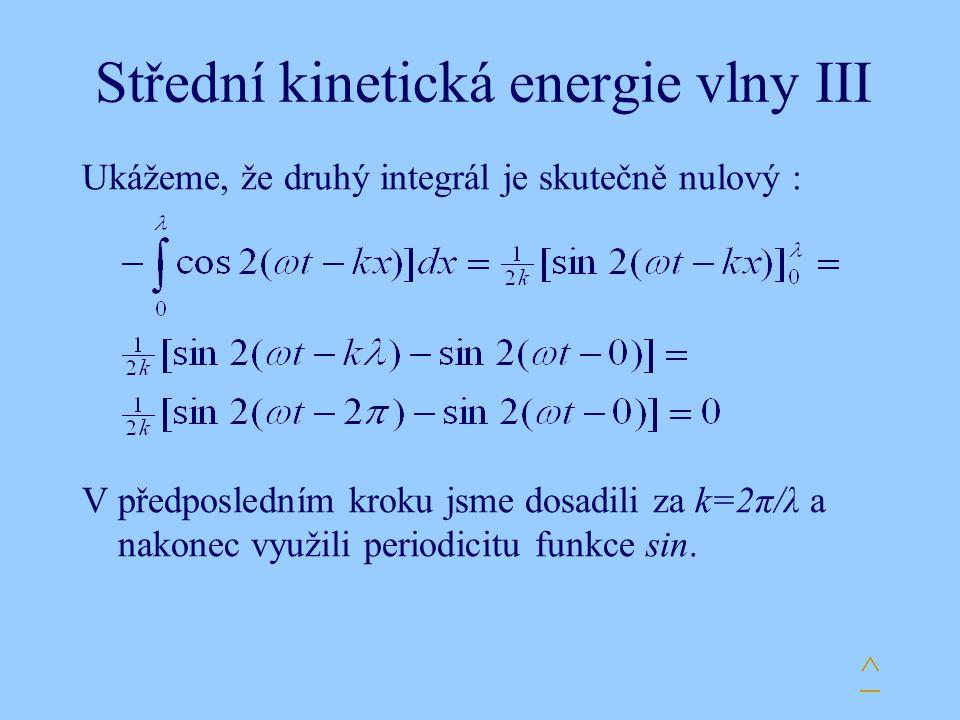 Střední kinetická energie vlny III Ukážeme, že druhý integrál je skutečně nulový : V předposledním kroku jsme dosadili za k=2π/λ a nakonec využili per