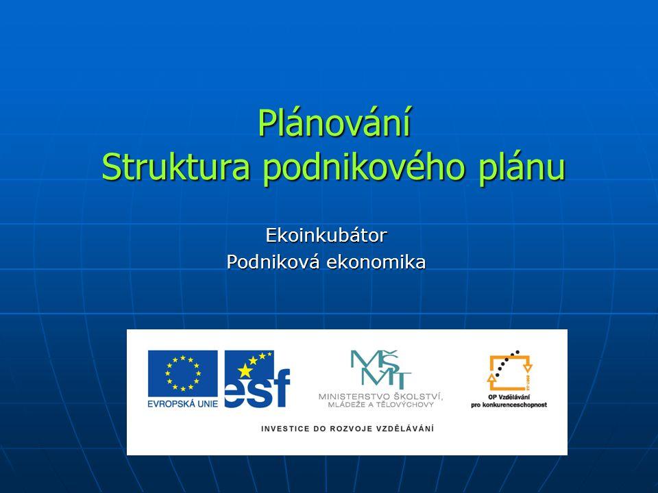 Plánování Struktura podnikového plánu Ekoinkubátor Podniková ekonomika