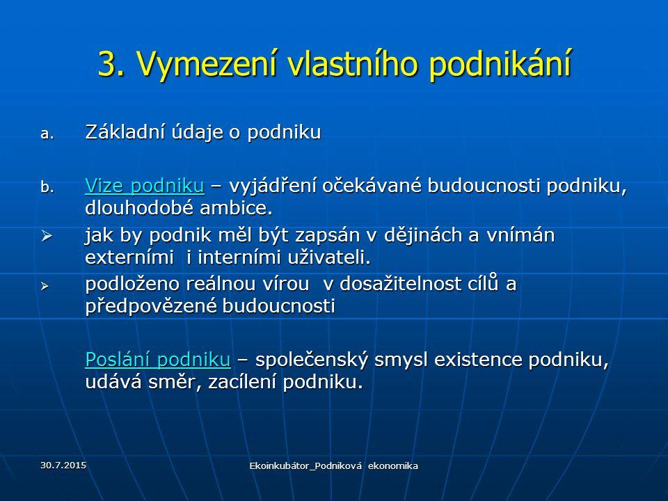 3.Vymezení vlastního podnikání a. Základní údaje o podniku b.