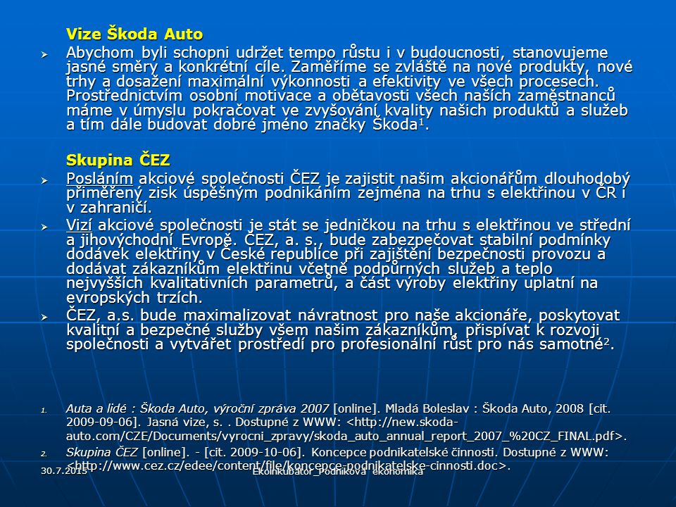 Vize Škoda Auto  Abychom byli schopni udržet tempo růstu i v budoucnosti, stanovujeme jasné směry a konkrétní cíle.