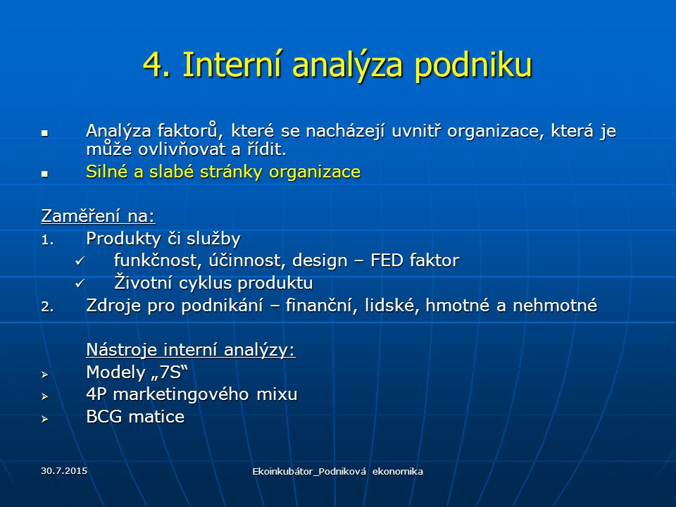 4. Interní analýza podniku Analýza faktorů, které se nacházejí uvnitř organizace, která je může ovlivňovat a řídit. Analýza faktorů, které se nacházej