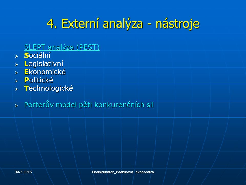 4. Externí analýza - nástroje SLEPT analýza (PEST)  Sociální  Legislativní  Ekonomické  Politické  Technologické  Porterův model pěti konkurenčn