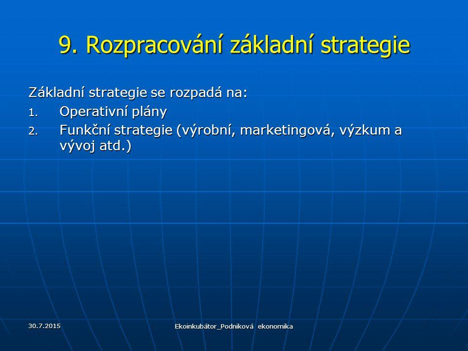 9. Rozpracování základní strategie Základní strategie se rozpadá na: 1. Operativní plány 2. Funkční strategie (výrobní, marketingová, výzkum a vývoj a