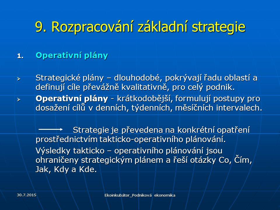 9. Rozpracování základní strategie 1. Operativní plány  Strategické plány – dlouhodobé, pokrývají řadu oblastí a definují cíle převážně kvalitativně,