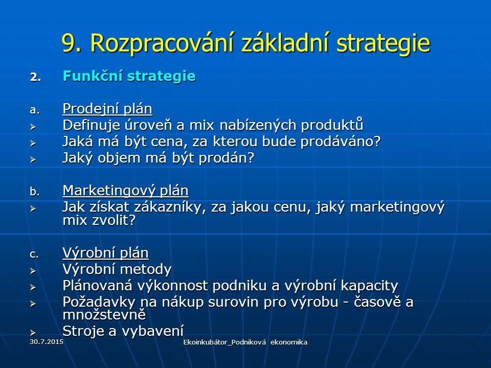 9. Rozpracování základní strategie 2. Funkční strategie a. Prodejní plán  Definuje úroveň a mix nabízených produktů  Jaká má být cena, za kterou bud
