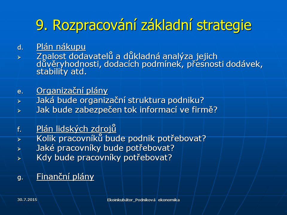 9. Rozpracování základní strategie d. Plán nákupu  Znalost dodavatelů a důkladná analýza jejich důvěryhodnosti, dodacích podmínek, přesnosti dodávek,