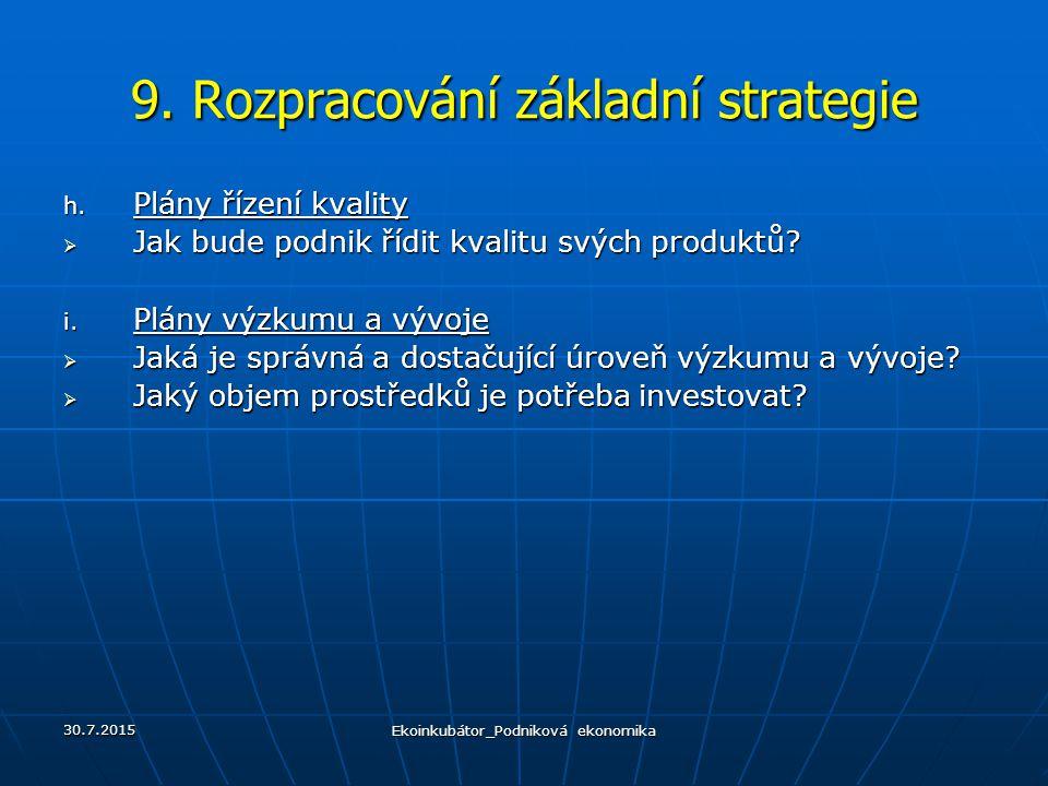 9. Rozpracování základní strategie h. Plány řízení kvality  Jak bude podnik řídit kvalitu svých produktů? i. Plány výzkumu a vývoje  Jaká je správná