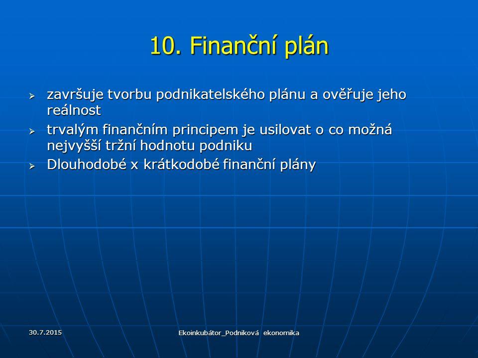 10. Finanční plán  završuje tvorbu podnikatelského plánu a ověřuje jeho reálnost  trvalým finančním principem je usilovat o co možná nejvyšší tržní