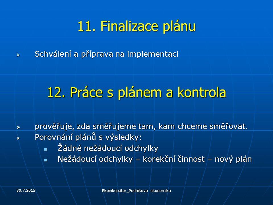 11. Finalizace plánu  Schválení a příprava na implementaci 12. Práce s plánem a kontrola  prověřuje, zda směřujeme tam, kam chceme směřovat.  Porov