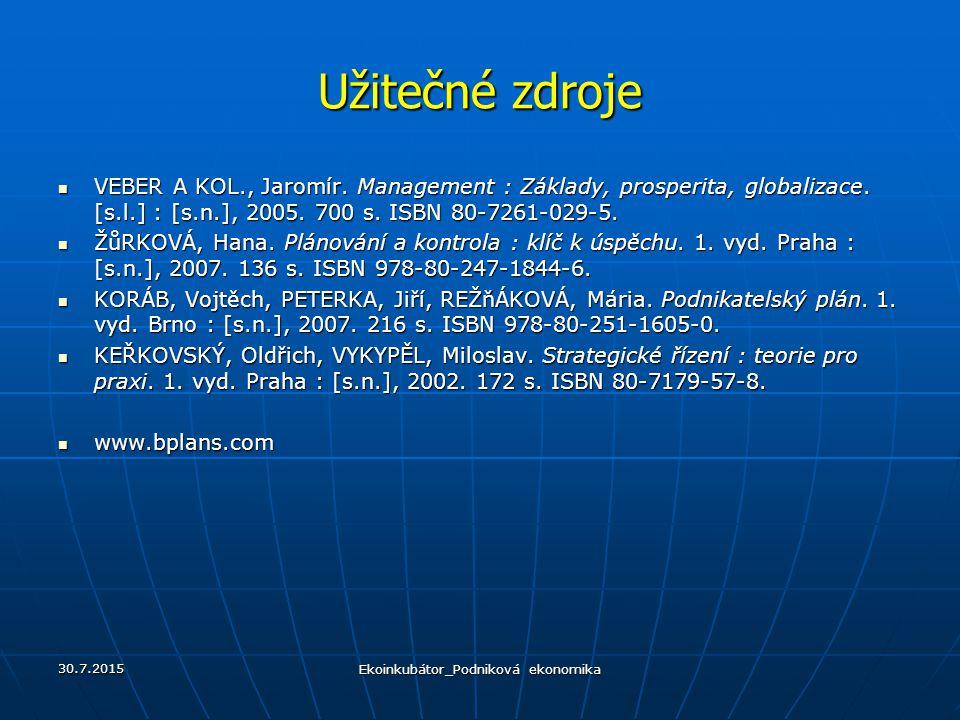 Užitečné zdroje VEBER A KOL., Jaromír. Management : Základy, prosperita, globalizace. [s.l.] : [s.n.], 2005. 700 s. ISBN 80-7261-029-5. VEBER A KOL.,