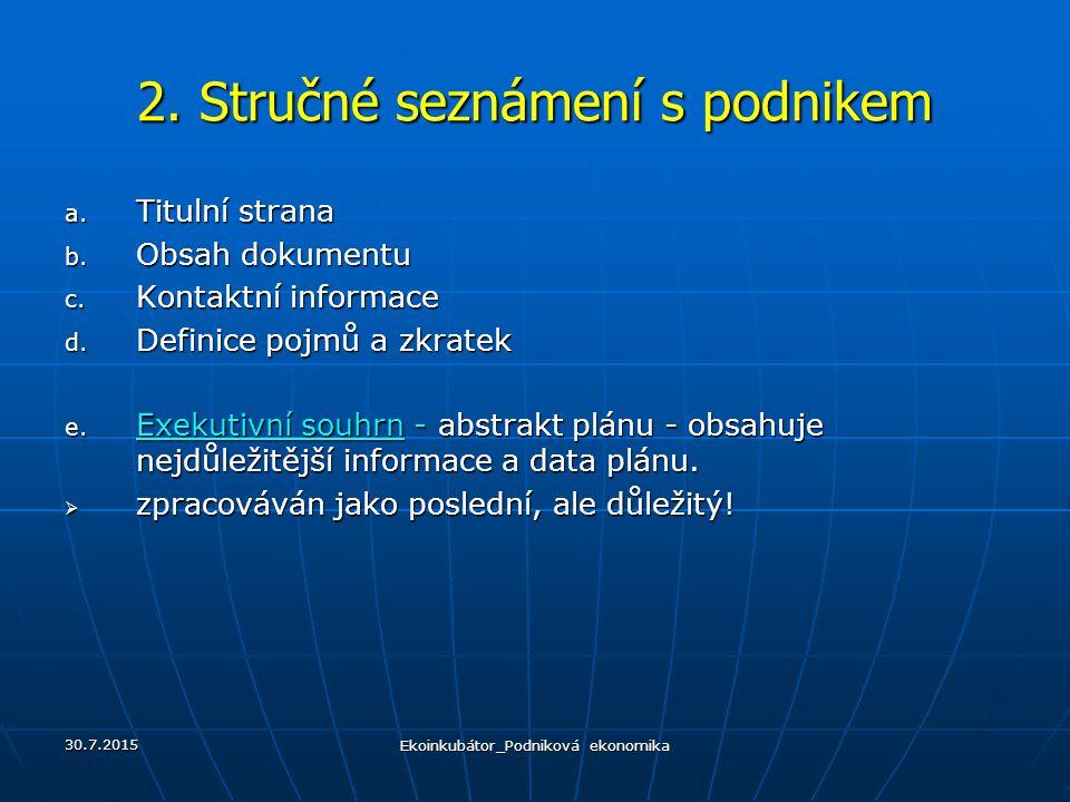 2. Stručné seznámení s podnikem a. Titulní strana b. Obsah dokumentu c. Kontaktní informace d. Definice pojmů a zkratek e. Exekutivní souhrn - abstrak