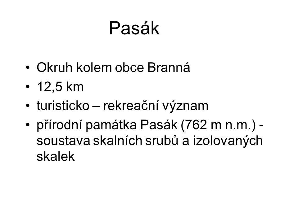 Pasák Okruh kolem obce Branná 12,5 km turisticko – rekreační význam přírodní památka Pasák (762 m n.m.) - soustava skalních srubů a izolovaných skalek
