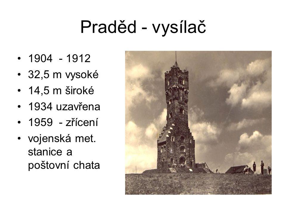 Praděd - vysílač 1904 - 1912 32,5 m vysoké 14,5 m široké 1934 uzavřena 1959 - zřícení vojenská met.