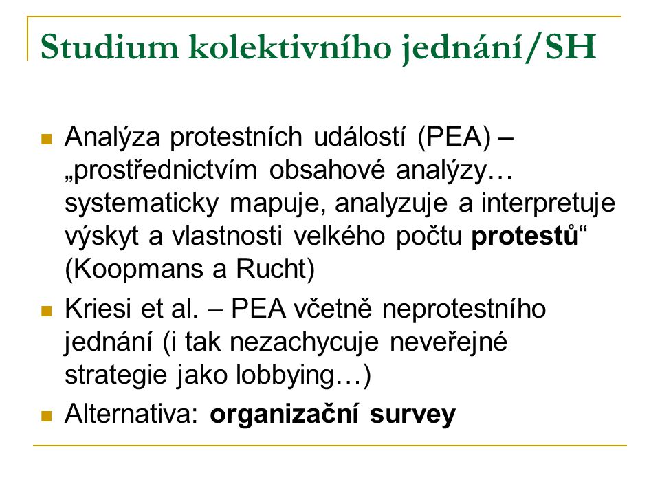 """Studium kolektivního jednání/SH Analýza protestních událostí (PEA) – """"prostřednictvím obsahové analýzy… systematicky mapuje, analyzuje a interpretuje výskyt a vlastnosti velkého počtu protestů (Koopmans a Rucht) Kriesi et al."""