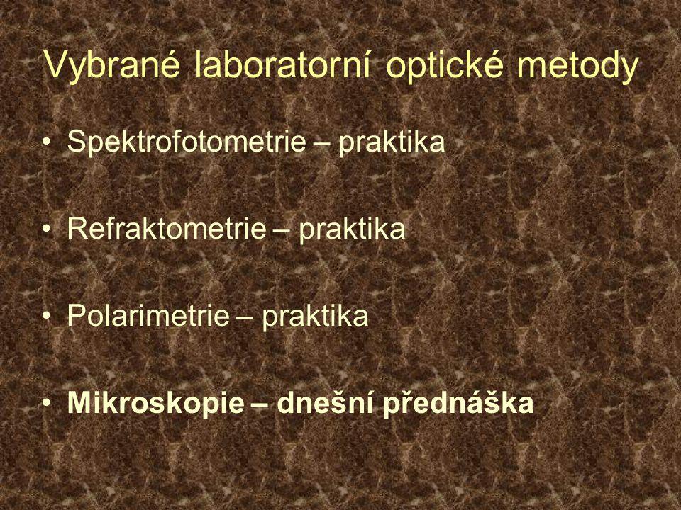 Vybrané laboratorní optické metody Spektrofotometrie – praktika Refraktometrie – praktika Polarimetrie – praktika Mikroskopie – dnešní přednáška