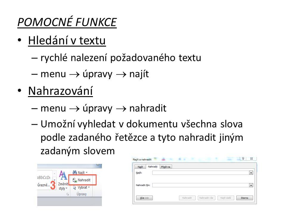 POMOCNÉ FUNKCE Hledání v textu – rychlé nalezení požadovaného textu – menu  úpravy  najít Nahrazování – menu  úpravy  nahradit – Umožní vyhledat v