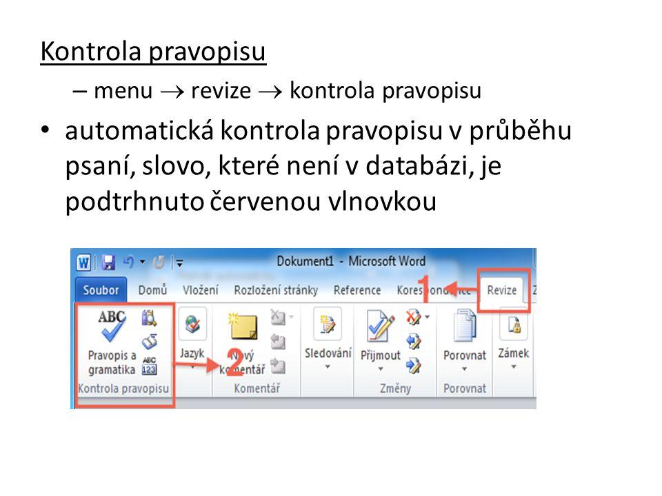 Kontrola pravopisu – menu  revize  kontrola pravopisu automatická kontrola pravopisu v průběhu psaní, slovo, které není v databázi, je podtrhnuto če