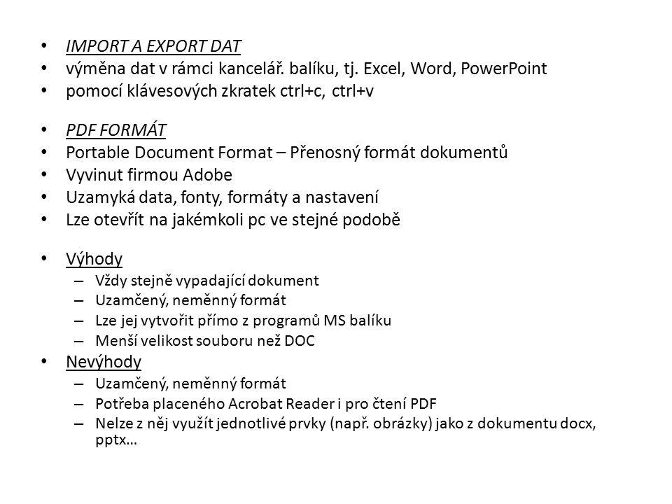 IMPORT A EXPORT DAT výměna dat v rámci kancelář. balíku, tj. Excel, Word, PowerPoint pomocí klávesových zkratek ctrl+c, ctrl+v PDF FORMÁT Portable Doc