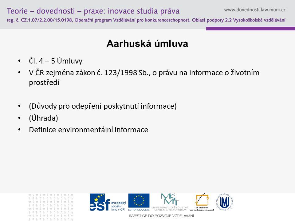 Aarhuská úmluva Čl. 4 – 5 Úmluvy V ČR zejména zákon č. 123/1998 Sb., o právu na informace o životním prostředí (Důvody pro odepření poskytnutí informa