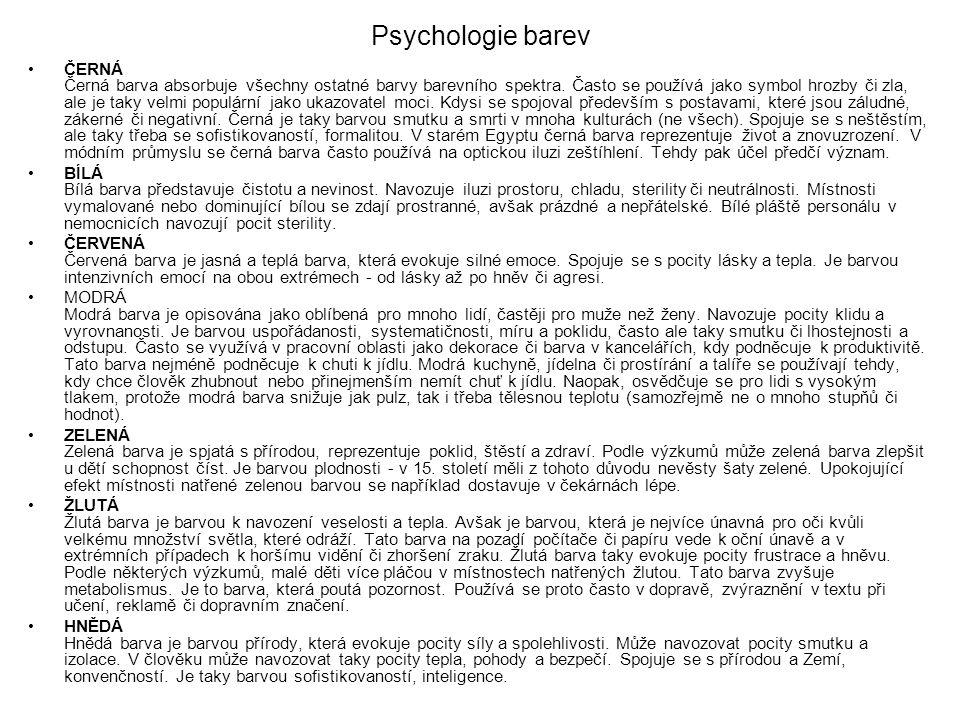Psychologie barev ČERNÁ Černá barva absorbuje všechny ostatné barvy barevního spektra. Často se používá jako symbol hrozby či zla, ale je taky velmi p