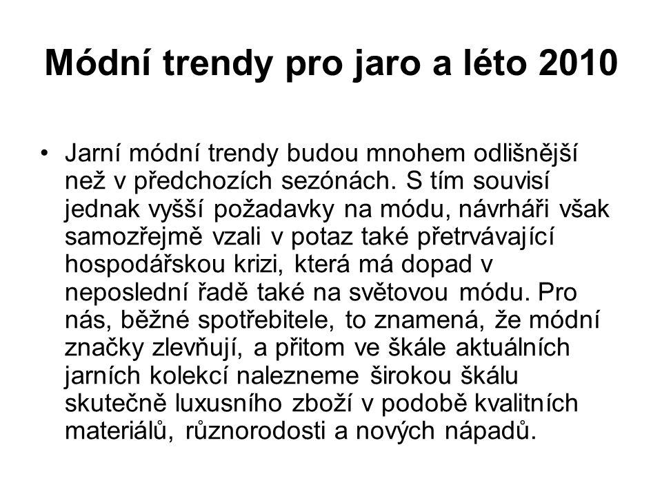 Módní trendy pro jaro a léto 2010 Jarní módní trendy budou mnohem odlišnější než v předchozích sezónách. S tím souvisí jednak vyšší požadavky na módu,