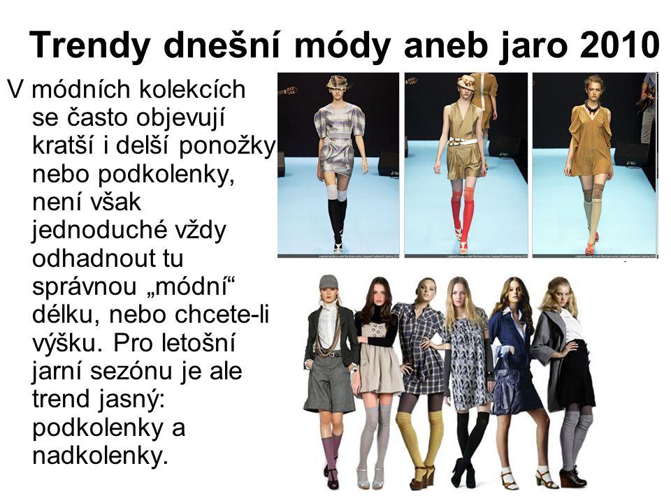 Trendy dnešní módy aneb jaro 2010 V módních kolekcích se často objevují kratší i delší ponožky nebo podkolenky, není však jednoduché vždy odhadnout tu