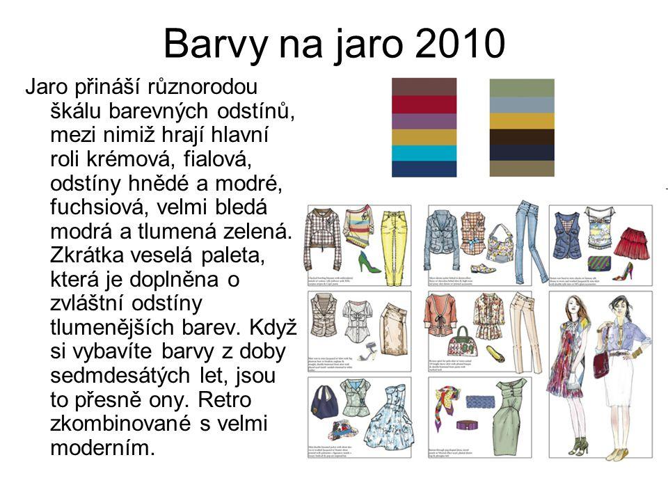 Barvy na jaro 2010 Jaro přináší různorodou škálu barevných odstínů, mezi nimiž hrají hlavní roli krémová, fialová, odstíny hnědé a modré, fuchsiová, v