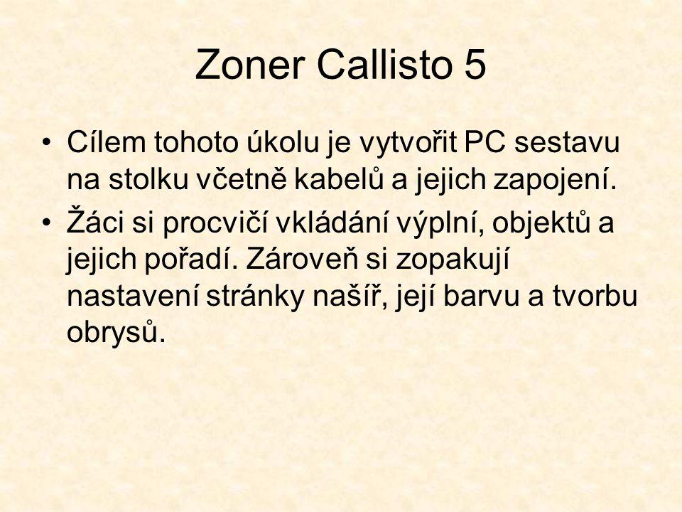 Zoner Callisto 5 Cílem tohoto úkolu je vytvořit PC sestavu na stolku včetně kabelů a jejich zapojení.