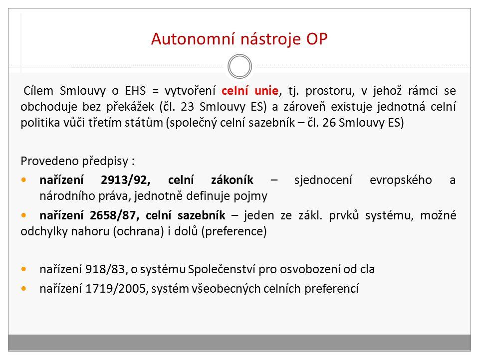 Autonomní nástroje OP Cílem Smlouvy o EHS = vytvoření celní unie, tj.