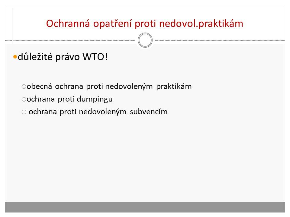 Ochranná opatření proti nedovol.praktikám důležité právo WTO.
