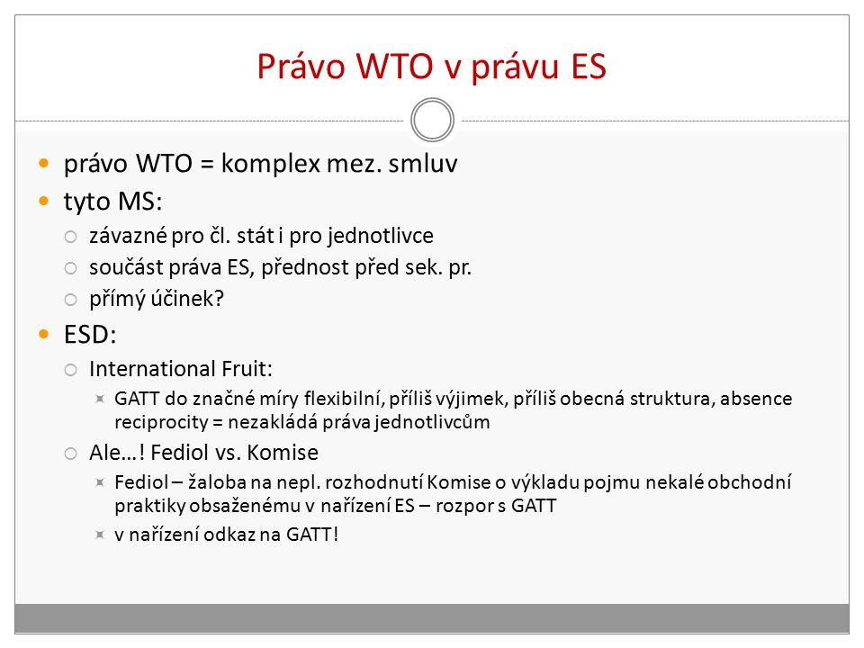 Právo WTO v právu ES právo WTO = komplex mez. smluv tyto MS:  závazné pro čl.