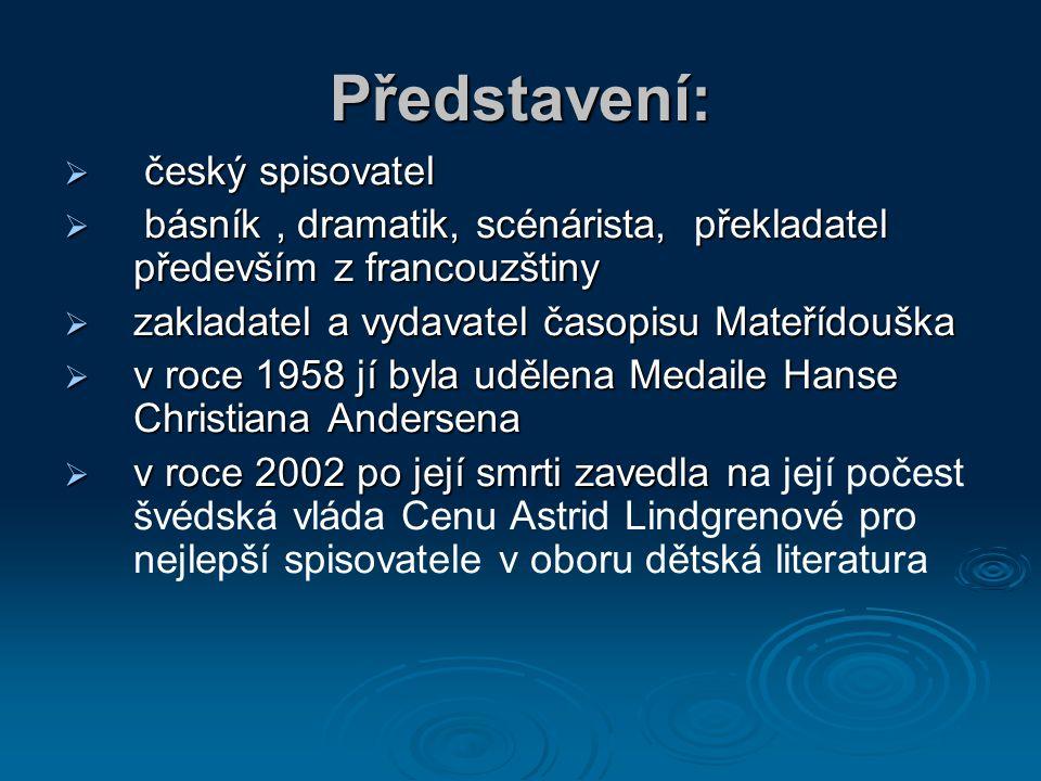 Představení:  český spisovatel  básník, dramatik, scénárista, překladatel především z francouzštiny  zakladatel a vydavatel časopisu Mateřídouška 