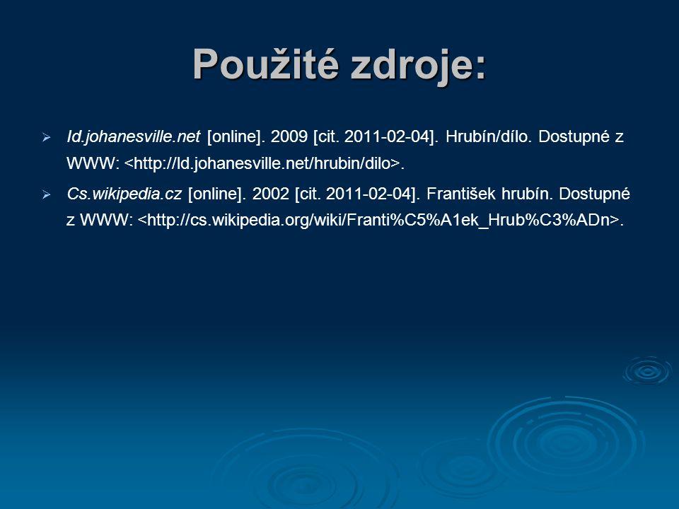 Použité zdroje:   Id.johanesville.net [online]. 2009 [cit. 2011-02-04]. Hrubín/dílo. Dostupné z WWW:.   Cs.wikipedia.cz [online]. 2002 [cit. 2011-