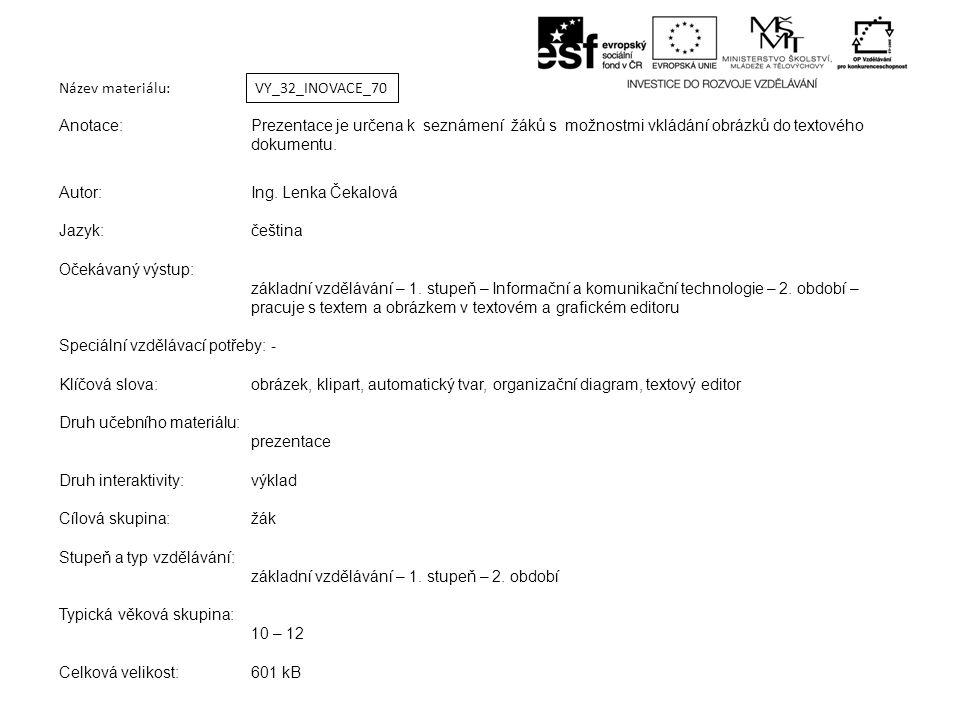 Název materiálu: Anotace:Prezentace je určena k seznámení žáků s možnostmi vkládání obrázků do textového dokumentu.