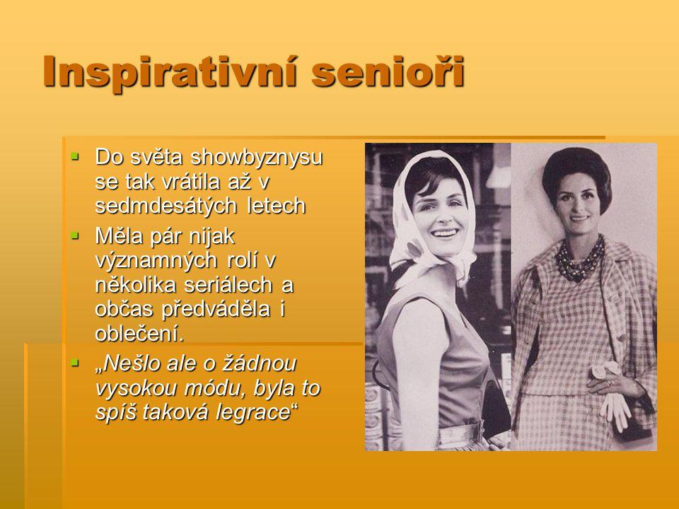 Inspirativní senioři  Do světa showbyznysu se tak vrátila až v sedmdesátých letech  Měla pár nijak významných rolí v několika seriálech a občas předváděla i oblečení.