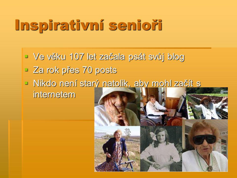 Inspirativní senioři  Ve věku 107 let začala psát svůj blog  Za rok přes 70 posts  Nikdo není starý natolik, aby mohl začít s internetem