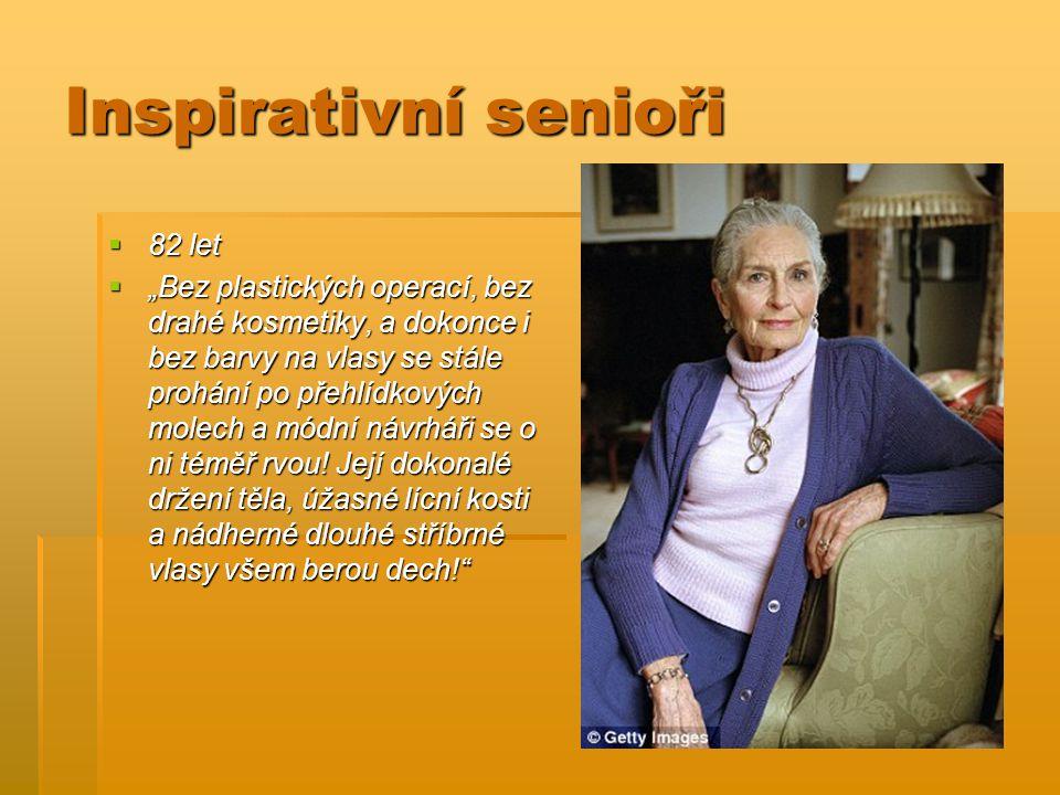 """Inspirativní senioři  82 let  """"Bez plastických operací, bez drahé kosmetiky, a dokonce i bez barvy na vlasy se stále prohání po přehlídkových molech a módní návrháři se o ni téměř rvou."""