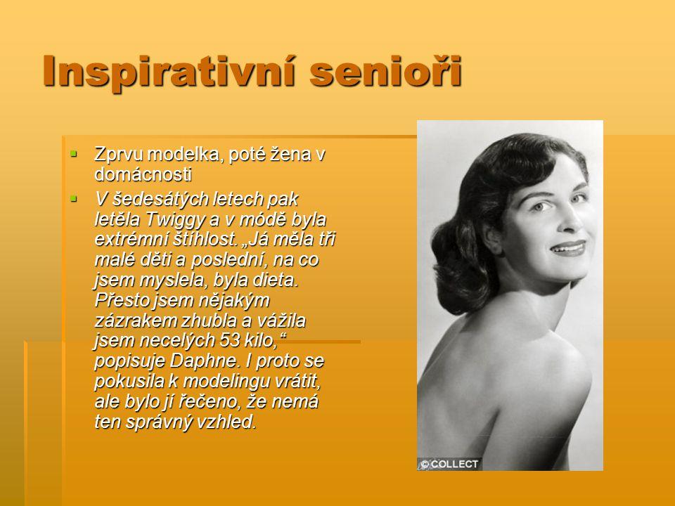 Inspirativní senioři  Zprvu modelka, poté žena v domácnosti  V šedesátých letech pak letěla Twiggy a v módě byla extrémní štíhlost.