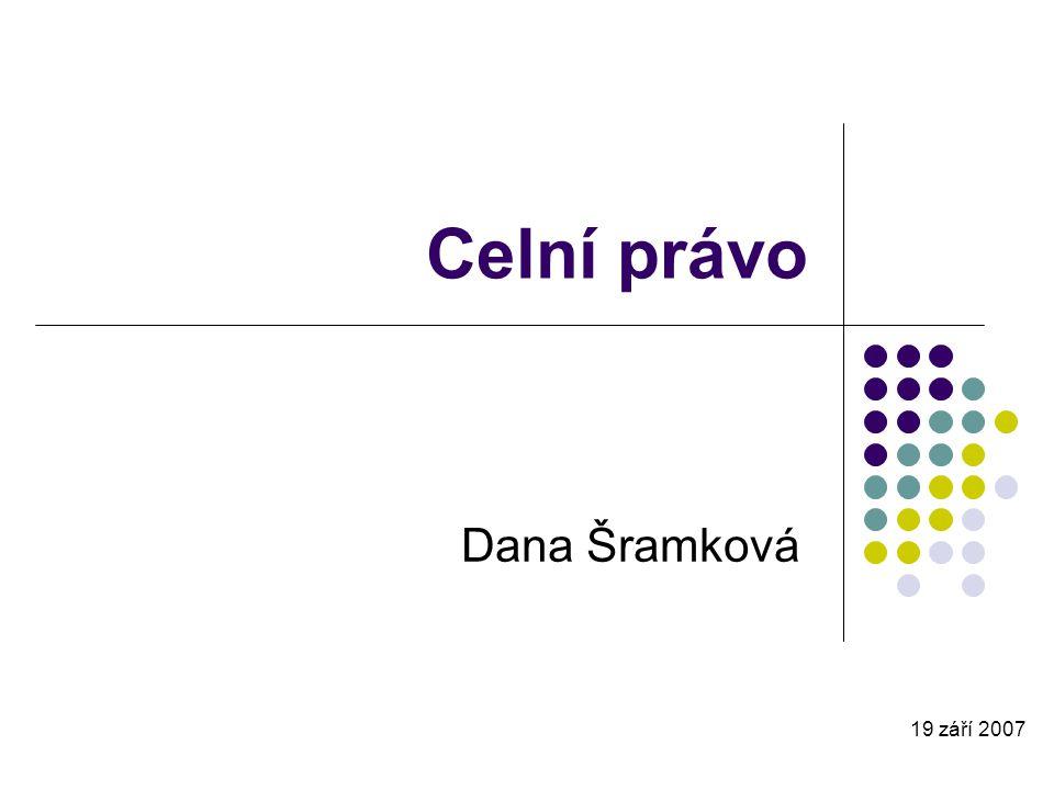 Celní právo Dana Šramková 19 září 2007
