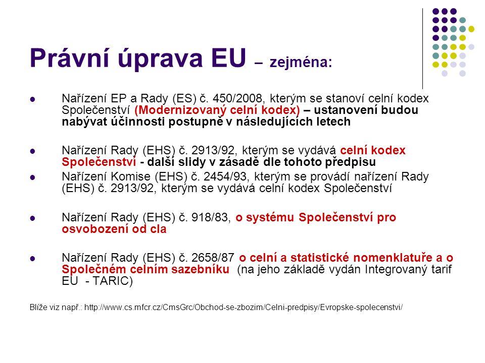 Právní úprava EU – zejména: Nařízení EP a Rady (ES) č. 450/2008, kterým se stanoví celní kodex Společenství (Modernizovaný celní kodex) – ustanovení b